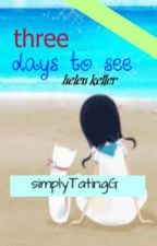 three days to see(inspired story) by simplyTatingG