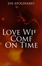 Love Will Come On Time by jhe_apolinario