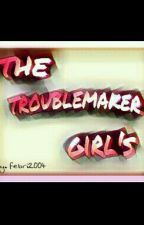 the troublemaker girls (Revisi) by febri2004