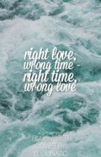 Right Love, Wrong Time - Right Time, Wrong Love by BubeiYebeb