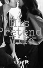 His Pretend Wife by Venus_Valdez