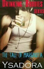 SWEET INTOXICATION: The Tale of Margarita (COMPLETED) by YsadoraPHR