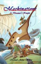 A Dreamer's Knight II: Machinations by AlanTryth