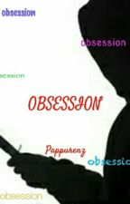 OBSESSION √ ( Completed) Wattys2017 by pappurenz