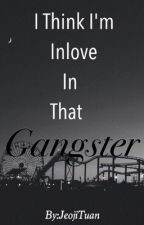 I Think I'm Inlove In That Gangster by JeojiTuan