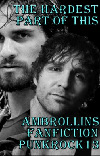 The Hardest Part Of This (Ambrollins Fan-fiction)