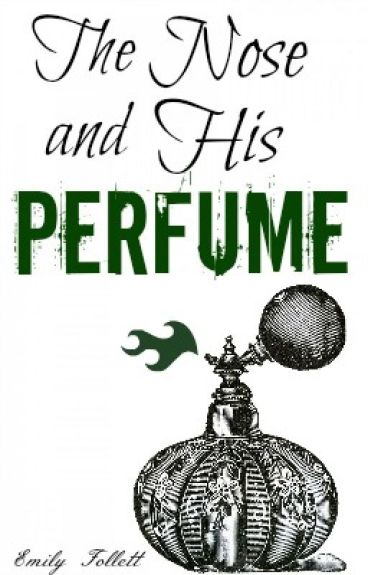 THE NOSE AND HIS PERFUME by emilyfollett