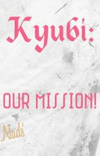 Kyubi:Our Mission! by Ns_0419