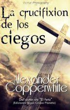 La crucifixión de los ciegos by AlexanderCopperwhite