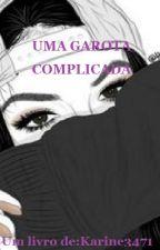Uma garota complicada... by Karine3471