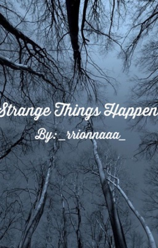 Strange Things Happen by _rrionnaaa_
