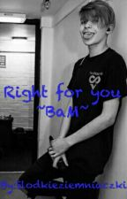 Right for you ~BaM~ by Slodkieziemniaczki