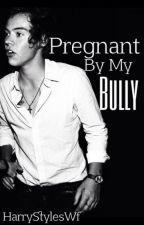 Pregnant by my bully by harrystyleswf