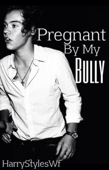 Pregnant by my bully