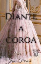 Diante à Coroa by jhenaxxx
