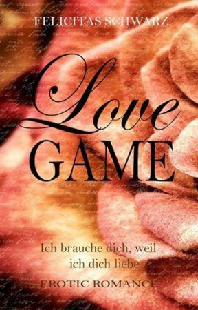 Love Game 1 - Ich brauche dich, weil ich dich liebe by Felicitas88
