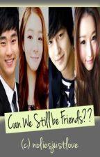 CAN WE STILL BE FRIENDS? by noliesjustlove
