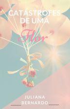 Catástrofes de uma Flor by juliana_bernardo_