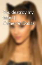 You destroy my heart|| Cameron Dallas by xdallaslovexx