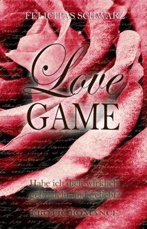 Love Game 2 - Habe ich dich wirklich gebraucht und geliebt? by Felicitas88