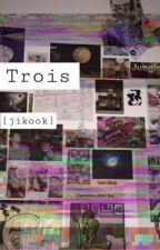 Trois [JIKOOK] by Hinaee