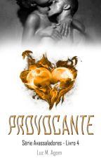 Provocante - Série Avassaladores - Livro 4 by LuzMAutora