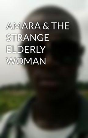 AMARA & THE STRANGE ELDERLY WOMAN by EmmanuelAghado
