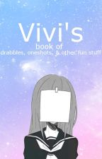 Vivi's Book Of Drabbles, Oneshots, & Other Fun Stuff by Vivisaurs