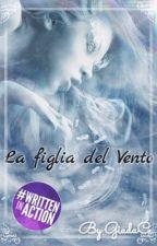 La figlia del vento [IN REVISIONE] by Giadacris02