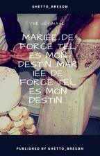 MARIÉE DE FORCE TEL ES MON DESTIN... by Ghetto_bresom