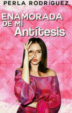 Enamorada de mi Antítesis by Soy_Perla