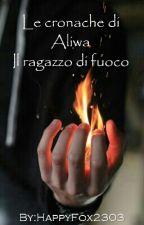 Le cronace di Aliwa Il Ragazzo di Fuoco by HappyFox2303