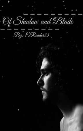 Of Shadow and Blade • {Jon Snow} by EReader33