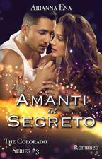 Amanti in Segreto. The Colorado Series #3. COMPLETA / REVISIONE by AriannaEna