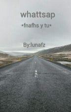 whattsap *fnafhs y tu* by lunafz