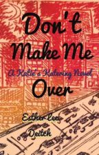 KK3: Don't Make Me Over by EstherLeeDeitch