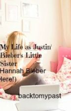 My Life as Justin Bieber's Little Sister (Hannah Bieber Here!) by backtomypast