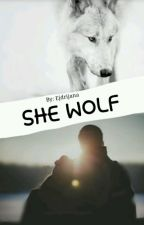 SHE WOLF  ✔ by Ejdrijana