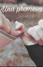 Una promesa (Jungkook y tu) by Patata_Con_Swag_Bv
