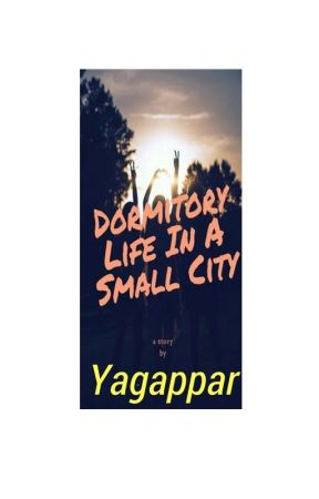 Dormitory Life In A Small City by yagappar