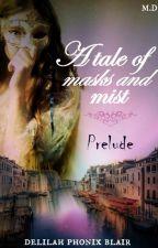 A tale of Masks and Mist - La Llorosa (Vol. 1) by DelilahPB