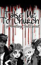 Take Me To Church by DeathOfAJester