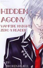 Hidden Agony (Vampire Knight: Zero x Reader) by BrokenAnJell