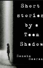 Short stories by a Teen Shadow by NekoChan73