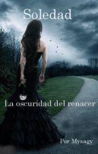 Soledad 2: La oscuridad del renacer by Mysagy