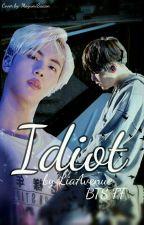Idiot [BTS FanFiction] by LiaAvenue