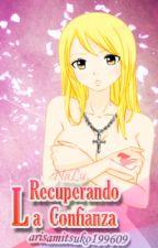 Recuperando la Confianza (NaLu) (Lemoon) by arisamitsuko199609