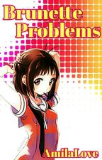 Brunette Problems by AmilaLove