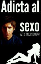 Adicta al sexo [Rubius Y Tu] {+18} by NataliaGundesen