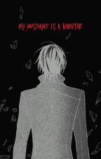 زوجي مصاص دماء My husband is a vampire by nanashi_211